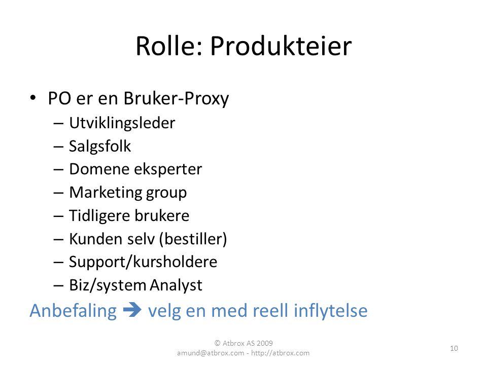 Rolle: Produkteier PO er en Bruker-Proxy – Utviklingsleder – Salgsfolk – Domene eksperter – Marketing group – Tidligere brukere – Kunden selv (bestill