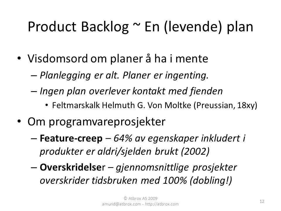 Product Backlog ~ En (levende) plan Visdomsord om planer å ha i mente – Planlegging er alt. Planer er ingenting. – Ingen plan overlever kontakt med fi