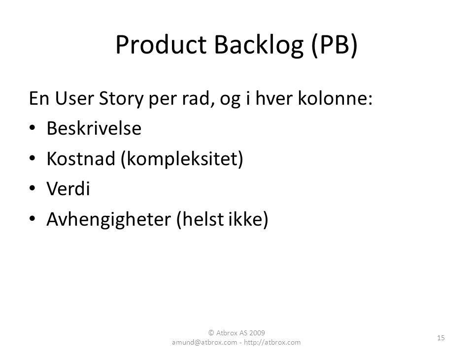 Product Backlog (PB) En User Story per rad, og i hver kolonne: Beskrivelse Kostnad (kompleksitet) Verdi Avhengigheter (helst ikke) 15 © Atbrox AS 2009
