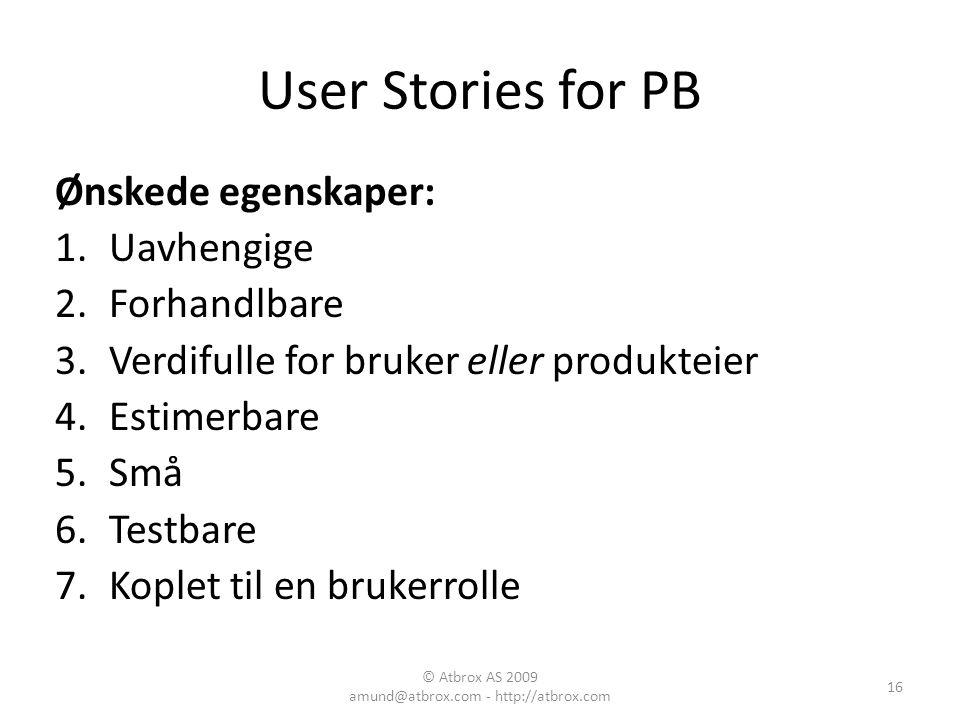 User Stories for PB Ønskede egenskaper: 1.Uavhengige 2.Forhandlbare 3.Verdifulle for bruker eller produkteier 4.Estimerbare 5.Små 6.Testbare 7.Koplet