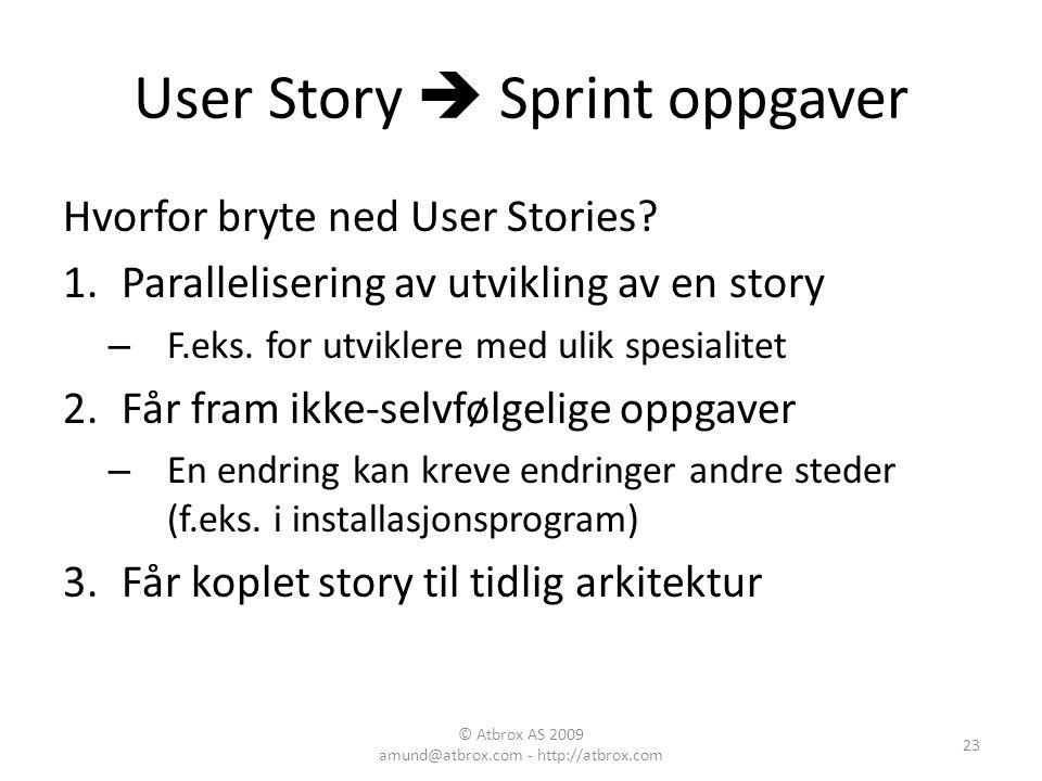 User Story  Sprint oppgaver Hvorfor bryte ned User Stories? 1.Parallelisering av utvikling av en story – F.eks. for utviklere med ulik spesialitet 2.