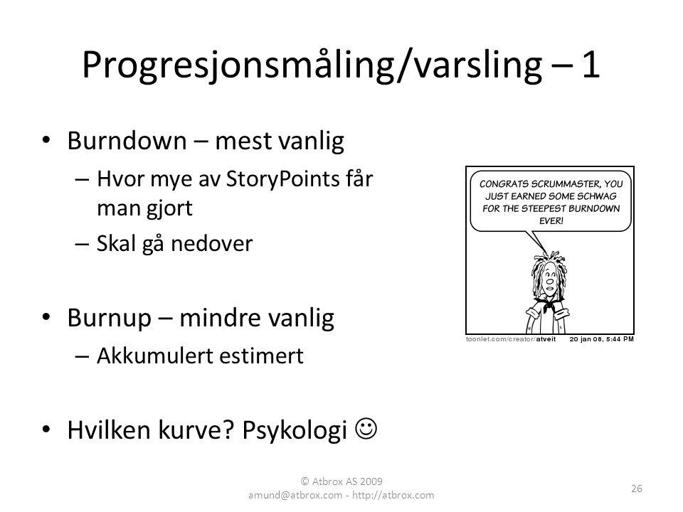Progresjonsmåling/varsling – 1 Burndown – mest vanlig – Hvor mye av StoryPoints får man gjort – Skal gå nedover Burnup – mindre vanlig – Akkumulert es