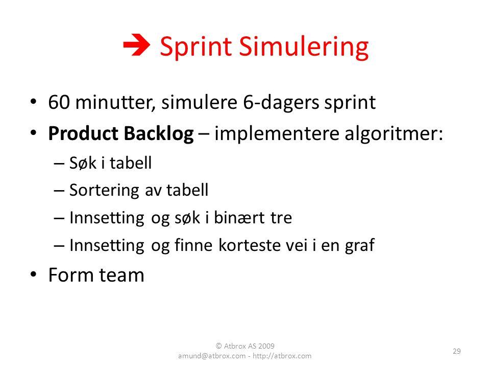  Sprint Simulering 60 minutter, simulere 6-dagers sprint Product Backlog – implementere algoritmer: – Søk i tabell – Sortering av tabell – Innsetting