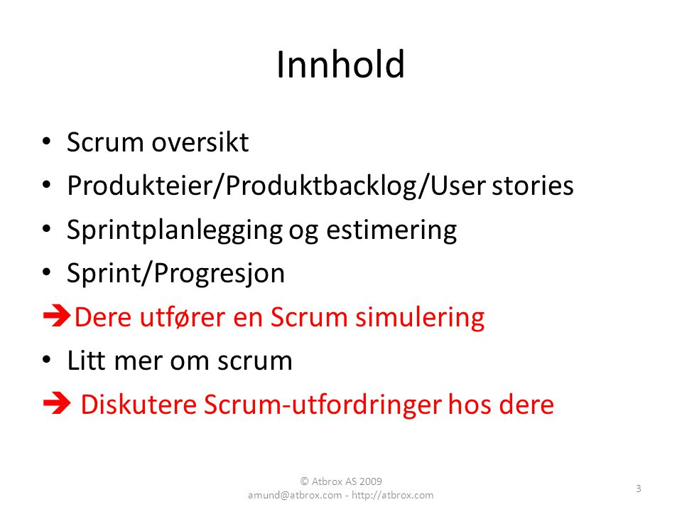 Innhold Scrum oversikt Produkteier/Produktbacklog/User stories Sprintplanlegging og estimering Sprint/Progresjon  Dere utfører en Scrum simulering Li