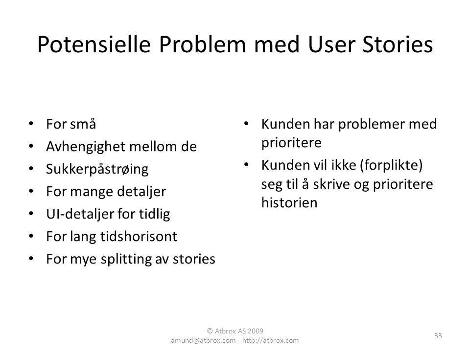 Potensielle Problem med User Stories For små Avhengighet mellom de Sukkerpåstrøing For mange detaljer UI-detaljer for tidlig For lang tidshorisont For