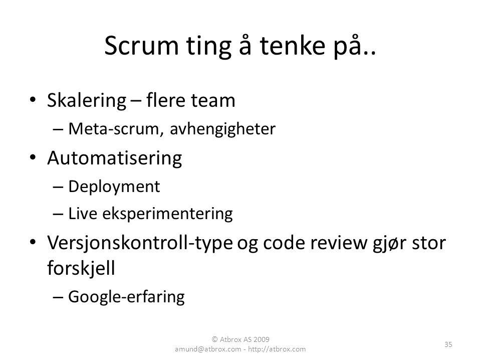 Scrum ting å tenke på.. Skalering – flere team – Meta-scrum, avhengigheter Automatisering – Deployment – Live eksperimentering Versjonskontroll-type o