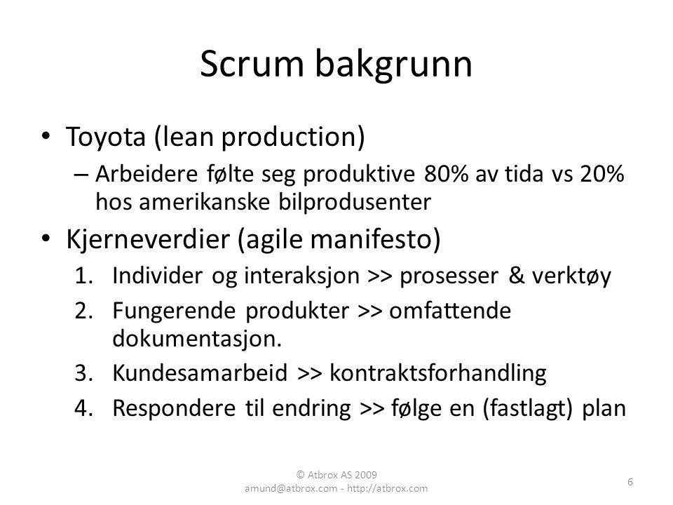 Scrum bakgrunn Toyota (lean production) – Arbeidere følte seg produktive 80% av tida vs 20% hos amerikanske bilprodusenter Kjerneverdier (agile manife