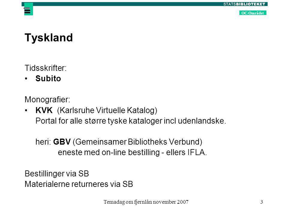 OC-Området Temadag om fjernlån november 20073 Tyskland Tidsskrifter: Subito Monografier: KVK (Karlsruhe Virtuelle Katalog) Portal for alle større tyske kataloger incl udenlandske.
