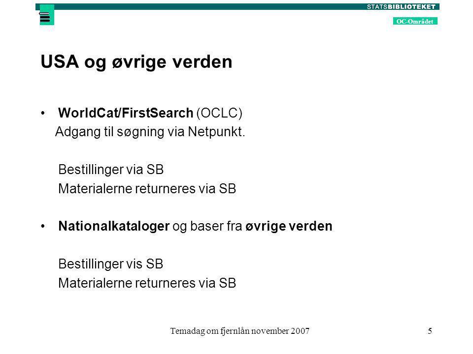 OC-Området Temadag om fjernlån november 20075 USA og øvrige verden WorldCat/FirstSearch (OCLC) Adgang til søgning via Netpunkt.