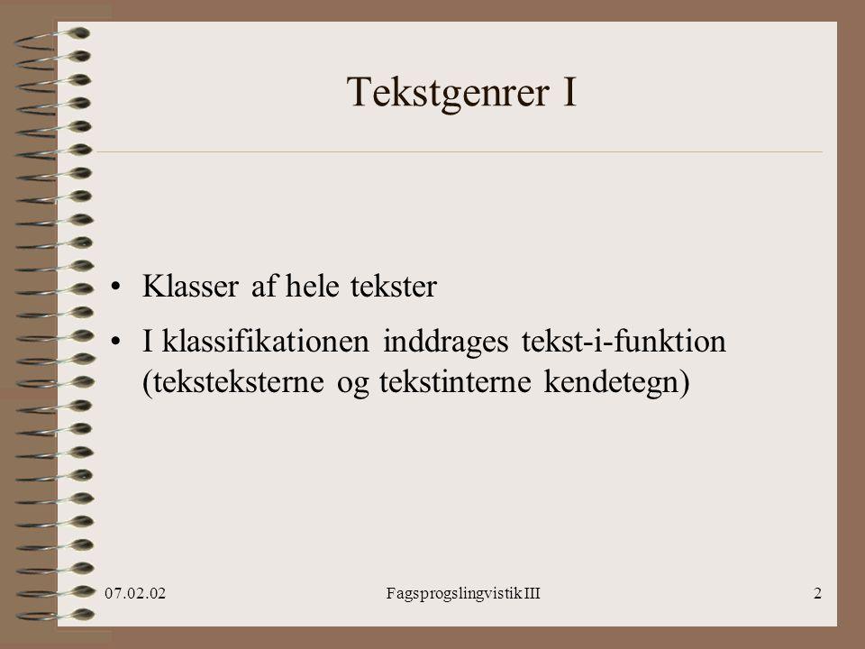 07.02.02Fagsprogslingvistik III2 Tekstgenrer I Klasser af hele tekster I klassifikationen inddrages tekst-i-funktion (teksteksterne og tekstinterne kendetegn)