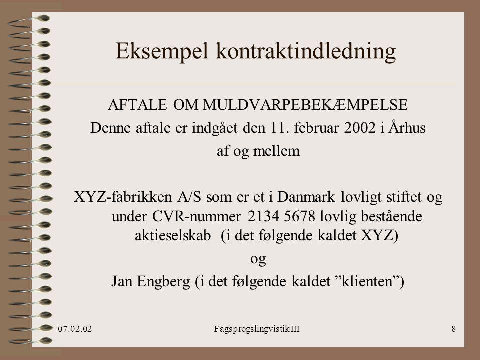 07.02.02Fagsprogslingvistik III8 Eksempel kontraktindledning AFTALE OM MULDVARPEBEKÆMPELSE Denne aftale er indgået den 11.