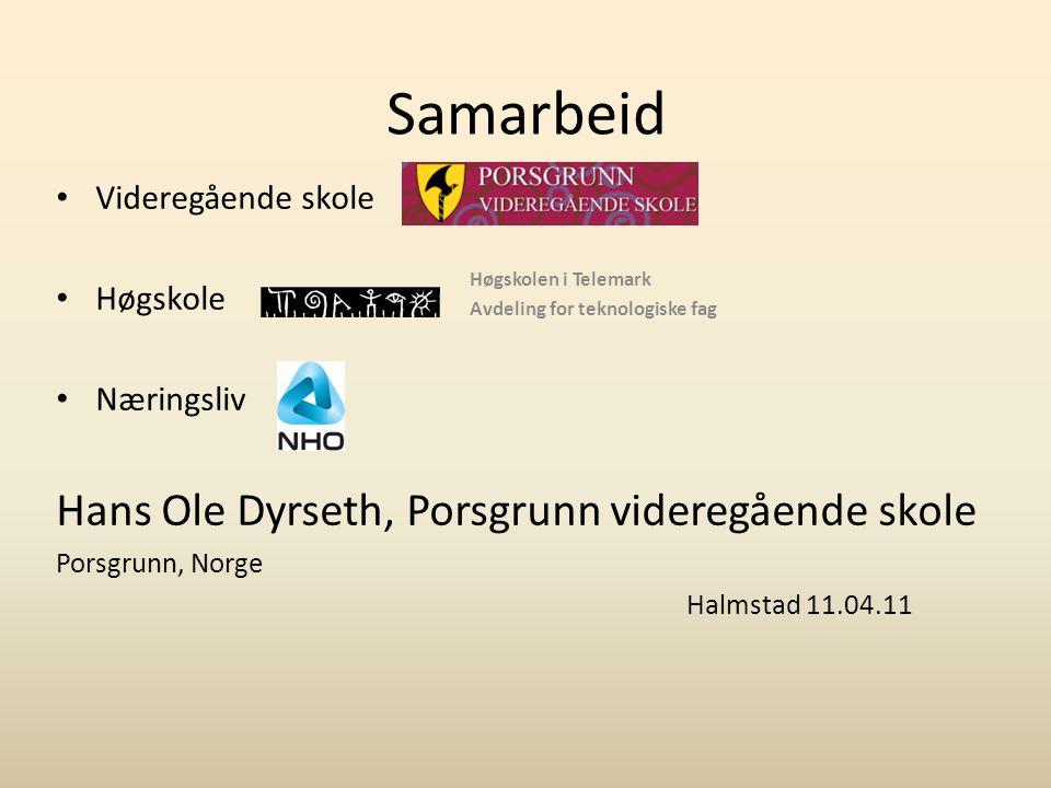 Samarbeid Videregående skole Høgskole Næringsliv Hans Ole Dyrseth, Porsgrunn videregående skole Porsgrunn, Norge Halmstad 11.04.11 Høgskolen i Telemar