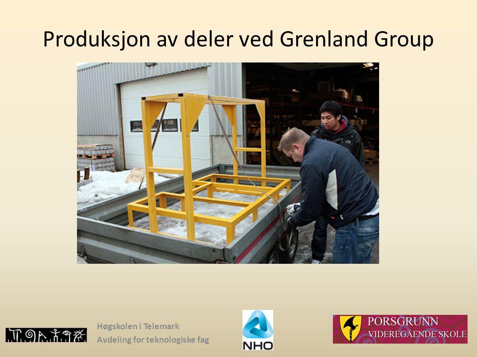 Høgskolen i Telemark Avdeling for teknologiske fag Produksjon av deler ved Grenland Group