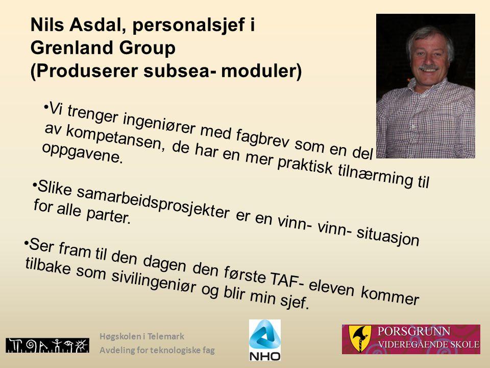 Høgskolen i Telemark Avdeling for teknologiske fag Nils Asdal, personalsjef i Grenland Group (Produserer subsea- moduler) Vi trenger ingeniører med fa