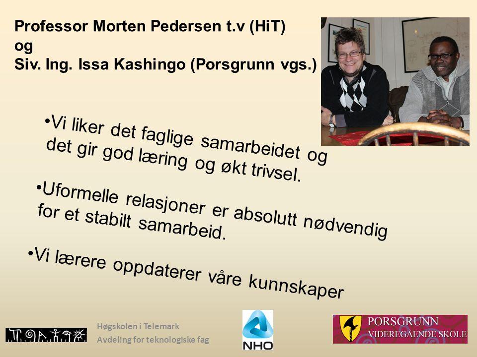 Høgskolen i Telemark Avdeling for teknologiske fag Professor Morten Pedersen t.v (HiT) og Siv. Ing. Issa Kashingo (Porsgrunn vgs.) Vi liker det faglig