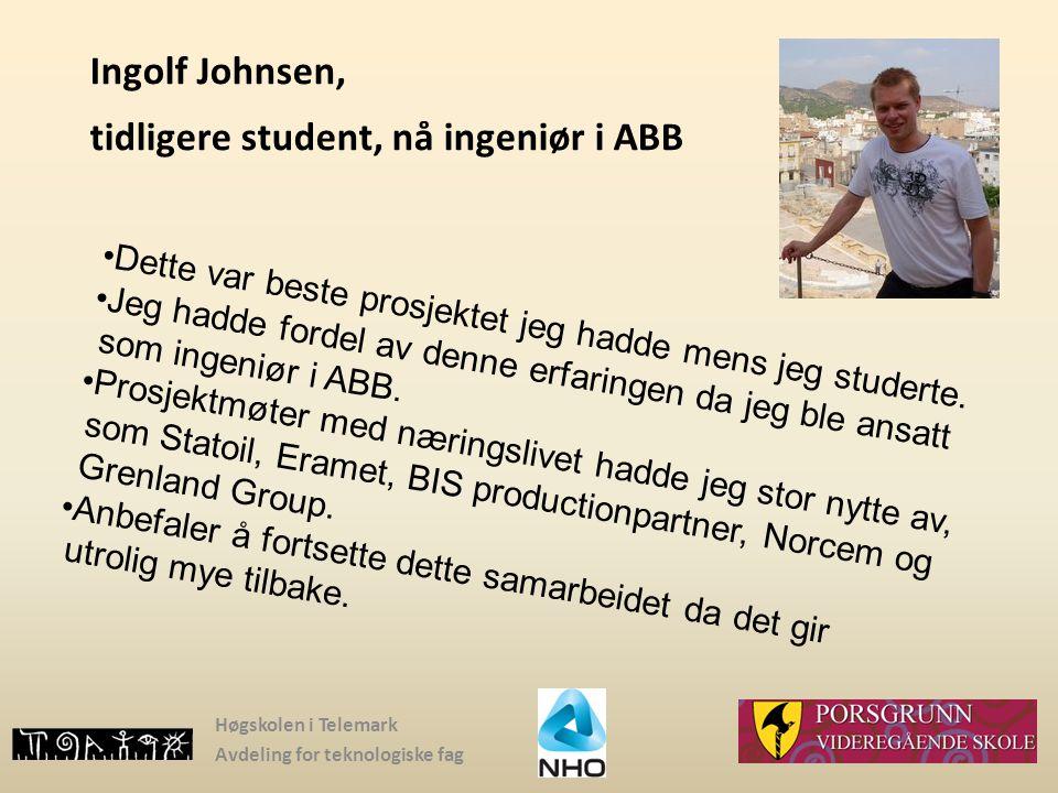 Høgskolen i Telemark Avdeling for teknologiske fag Ingolf Johnsen, tidligere student, nå ingeniør i ABB Dette var beste prosjektet jeg hadde mens jeg