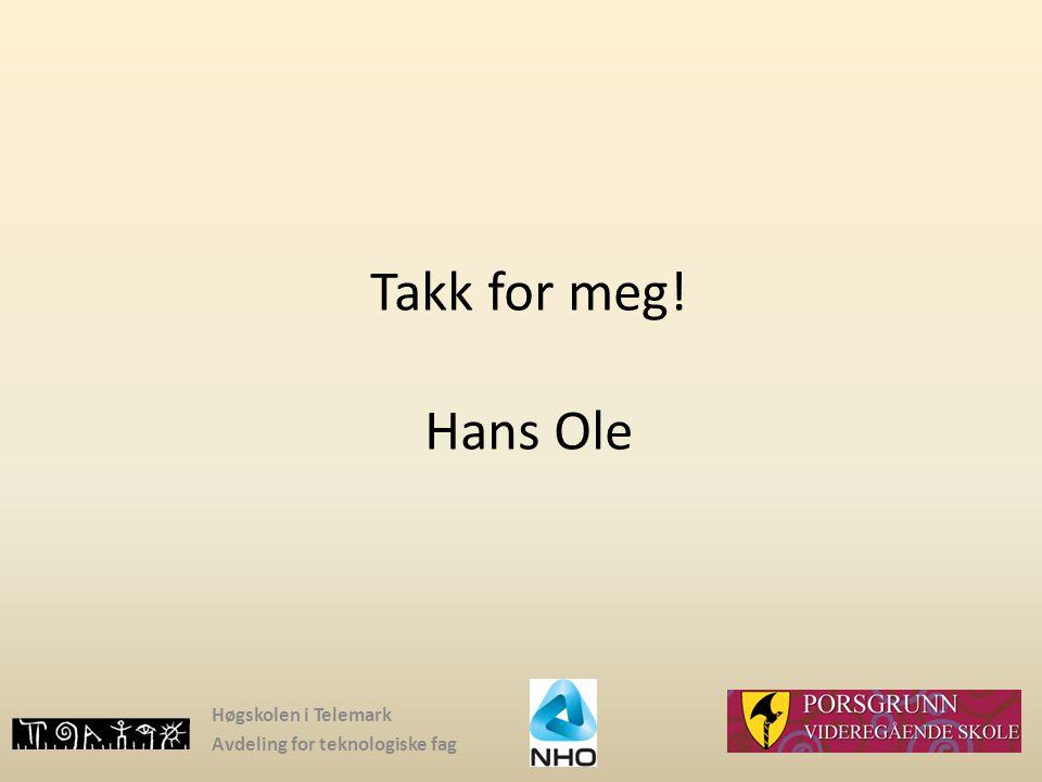 Høgskolen i Telemark Avdeling for teknologiske fag Takk for meg! Hans Ole