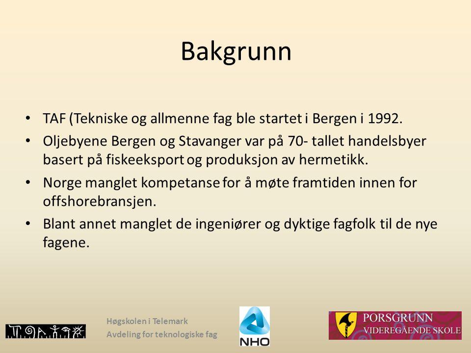 Bakgrunn TAF (Tekniske og allmenne fag ble startet i Bergen i 1992. Oljebyene Bergen og Stavanger var på 70- tallet handelsbyer basert på fiskeeksport