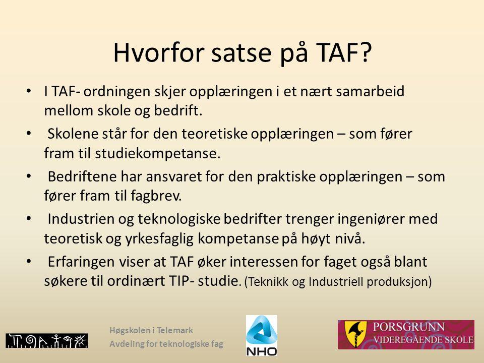 Hvorfor satse på TAF? I TAF- ordningen skjer opplæringen i et nært samarbeid mellom skole og bedrift. Skolene står for den teoretiske opplæringen – so