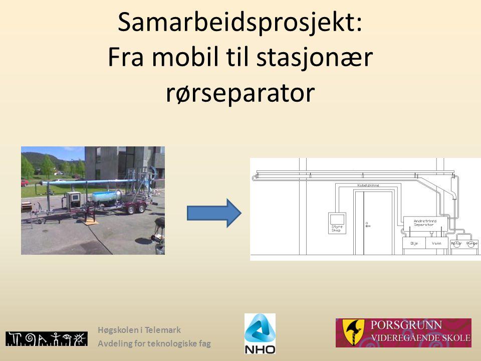 Samarbeidsprosjekt: Fra mobil til stasjonær rørseparator Høgskolen i Telemark Avdeling for teknologiske fag