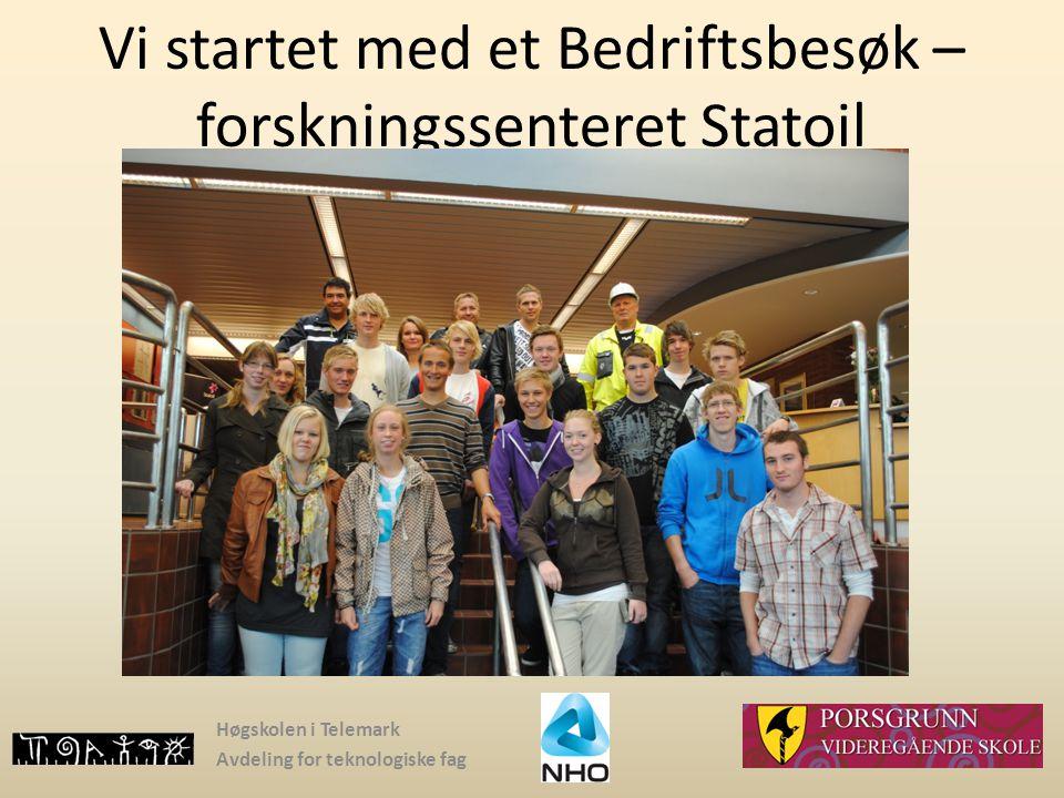 Høgskolen i Telemark Avdeling for teknologiske fag Vi startet med et Bedriftsbesøk – forskningssenteret Statoil