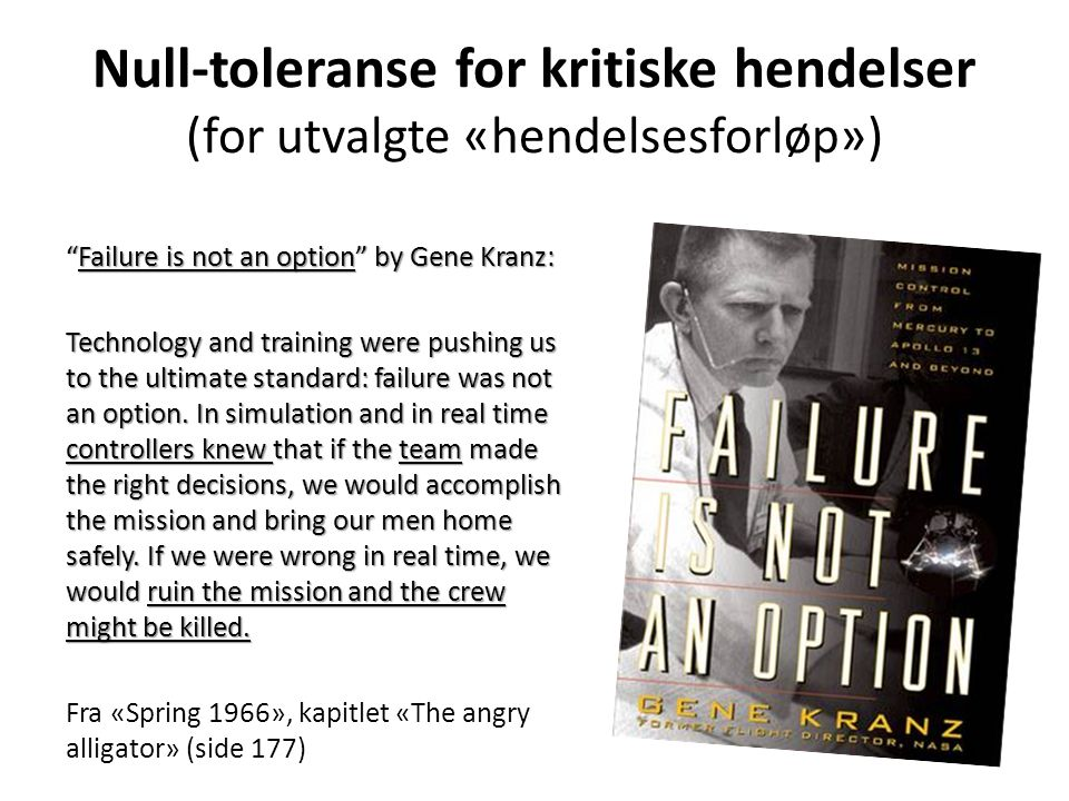 """Failure is not an option"" by Gene Kranz: Technology and training were pushing us to the ultimate standard: failure was not an option. In simulation a"