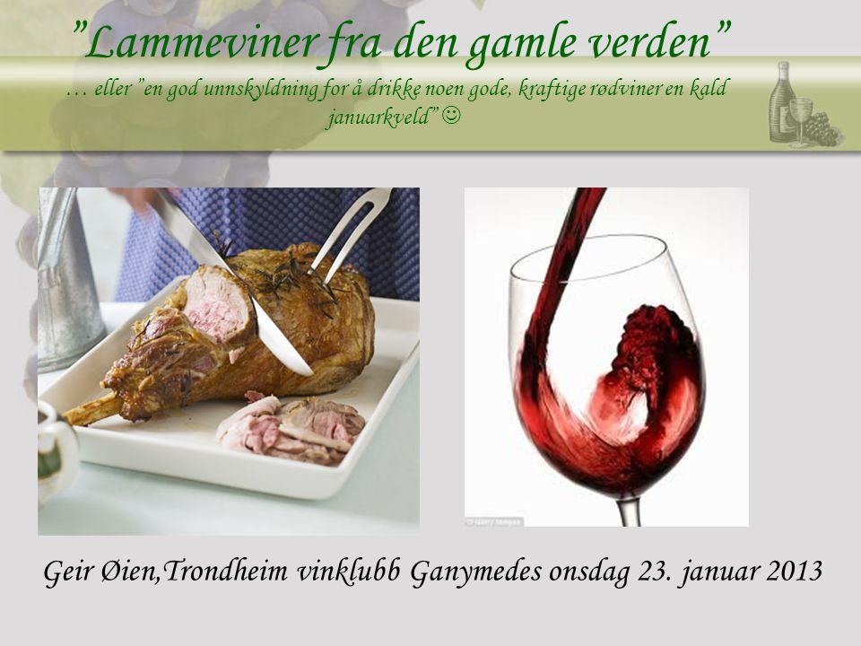 Lammeviner fra den gamle verden … eller en god unnskyldning for å drikke noen gode, kraftige rødviner en kald januarkveld Geir Øien,Trondheim vinklubb Ganymedes onsdag 23.