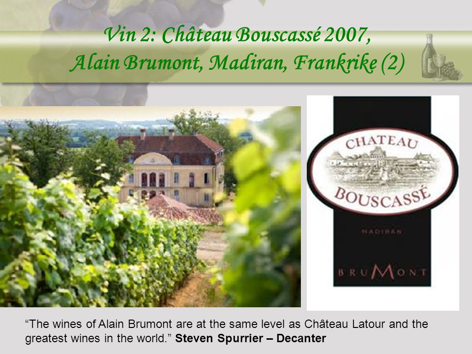 "Vin 2: Château Bouscassé 2007, Alain Brumont, Madiran, Frankrike (2) ""The wines of Alain Brumont are at the same level as Château Latour and the great"