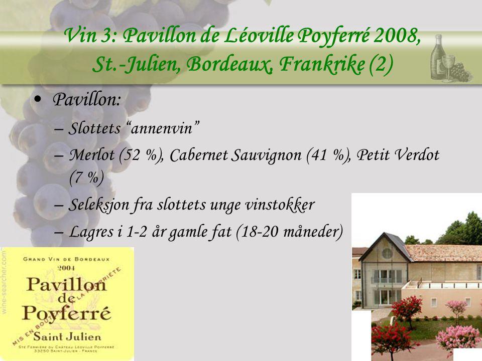 Vin 3: Pavillon de Léoville Poyferré 2008, St.-Julien, Bordeaux, Frankrike (2) Pavillon: –Slottets annenvin –Merlot (52 %), Cabernet Sauvignon (41 %), Petit Verdot (7 %) –Seleksjon fra slottets unge vinstokker –Lagres i 1-2 år gamle fat (18-20 måneder)