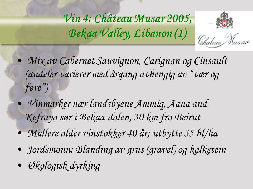 Vin 4: Château Musar 2005, Bekaa Valley, Libanon (1) Mix av Cabernet Sauvignon, Carignan og Cinsault (andeler varierer med årgang avhengig av vær og føre ) Vinmarker nær landsbyene Ammiq, Aana and Kefraya sør i Bekaa-dalen, 30 km fra Beirut Midlere alder vinstokker 40 år; utbytte 35 hl/ha Jordsmonn: Blanding av grus (gravel) og kalkstein Økologisk dyrking