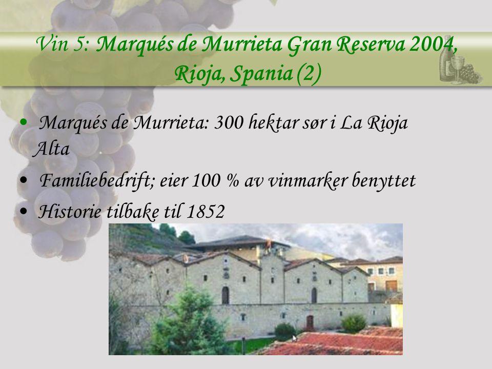 Vin 5: Marqués de Murrieta Gran Reserva 2004, Rioja, Spania (2) Marqués de Murrieta: 300 hektar sør i La Rioja Alta Familiebedrift; eier 100 % av vinmarker benyttet Historie tilbake til 1852