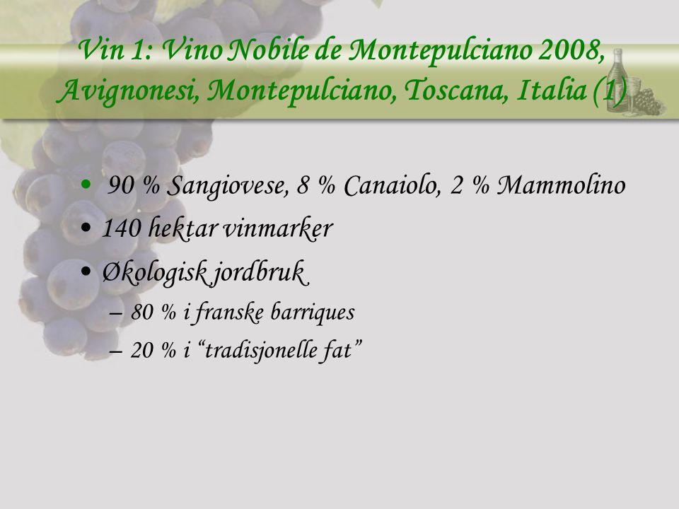 Vin 1: Vino Nobile de Montepulciano 2008, Avignonesi, Montepulciano, Toscana, Italia (1) 90 % Sangiovese, 8 % Canaiolo, 2 % Mammolino 140 hektar vinmarker Økologisk jordbruk –80 % i franske barriques –20 % i tradisjonelle fat