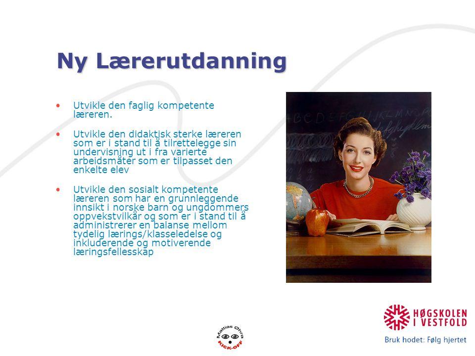 Ny Lærerutdanning Utvikle den faglig kompetente læreren. Utvikle den didaktisk sterke læreren som er i stand til å tilrettelegge sin undervisning ut i