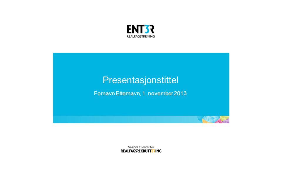 Presentasjonstittel Fornavn Etternavn, 1. november 2013