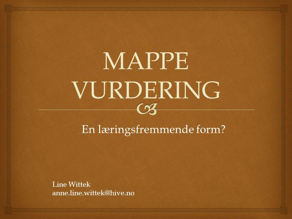 MAPPE VURDERING En læringsfremmende form? Line Wittek anne.line.wittek@hive.no