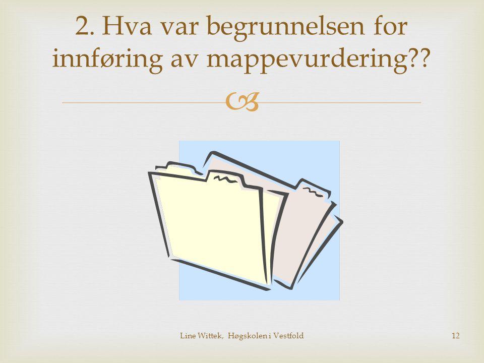  2. Hva var begrunnelsen for innføring av mappevurdering?? Line Wittek, Høgskolen i Vestfold12