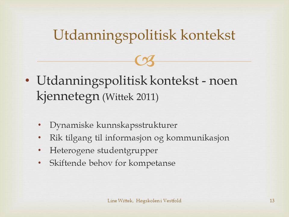  Utdanningspolitisk kontekst Utdanningspolitisk kontekst - noen kjennetegn (Wittek 2011) Dynamiske kunnskapsstrukturer Rik tilgang til informasjon og