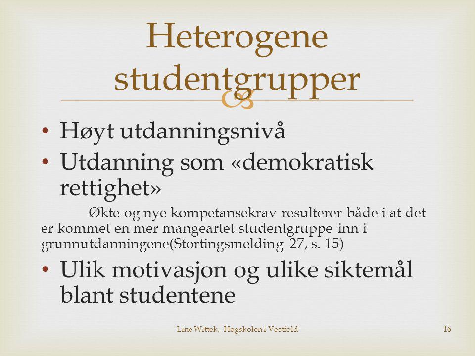  Heterogene studentgrupper Høyt utdanningsnivå Utdanning som «demokratisk rettighet» Økte og nye kompetansekrav resulterer både i at det er kommet en