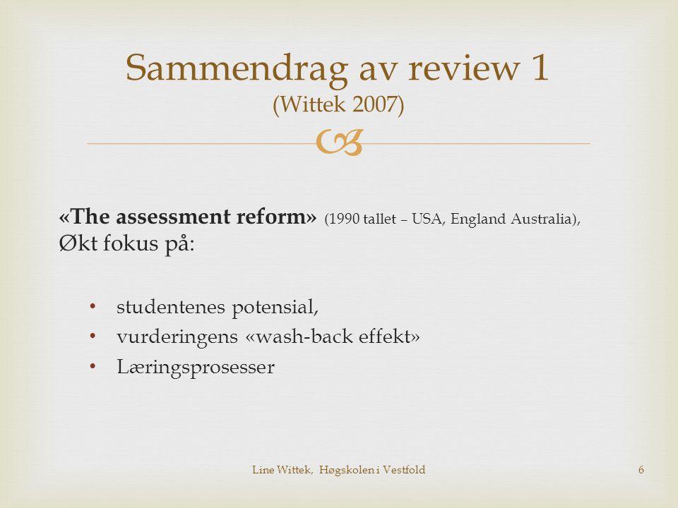  «The assessment reform» (1990 tallet – USA, England Australia), Økt fokus på: studentenes potensial, vurderingens «wash-back effekt» Læringsprosesse