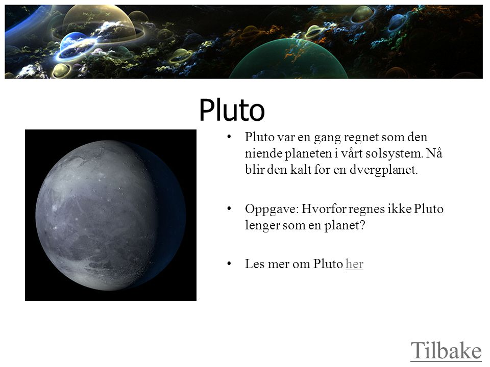 Pluto Pluto var en gang regnet som den niende planeten i vårt solsystem.