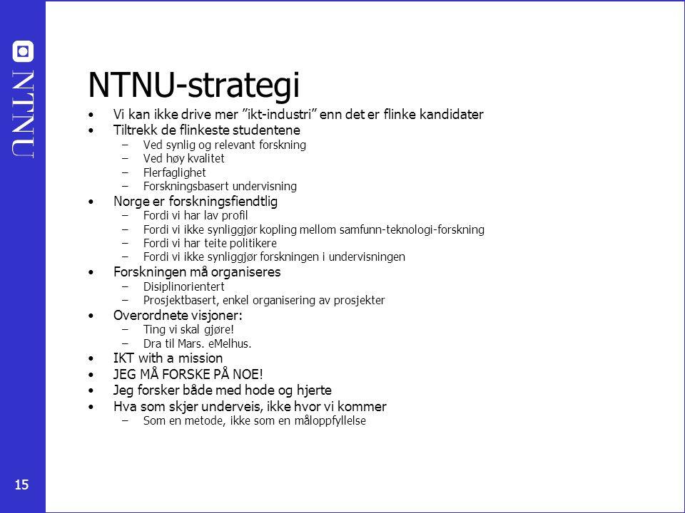 """15 NTNU-strategi Vi kan ikke drive mer """"ikt-industri"""" enn det er flinke kandidater Tiltrekk de flinkeste studentene –Ved synlig og relevant forskning"""