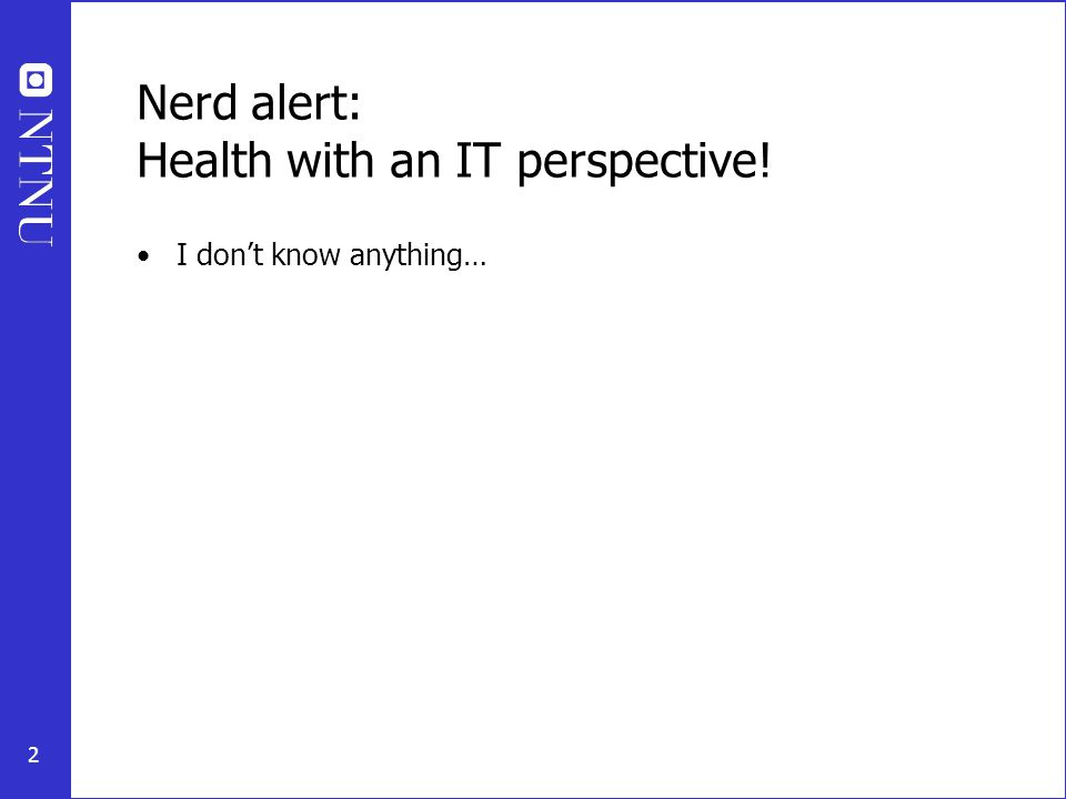 2 Nerd alert: Health with an IT perspective! I don't know anything…