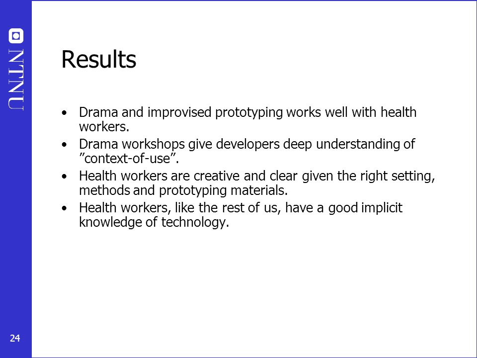 """24 Results Drama and improvised prototyping works well with health workers. Drama workshops give developers deep understanding of """"context-of-use"""". He"""