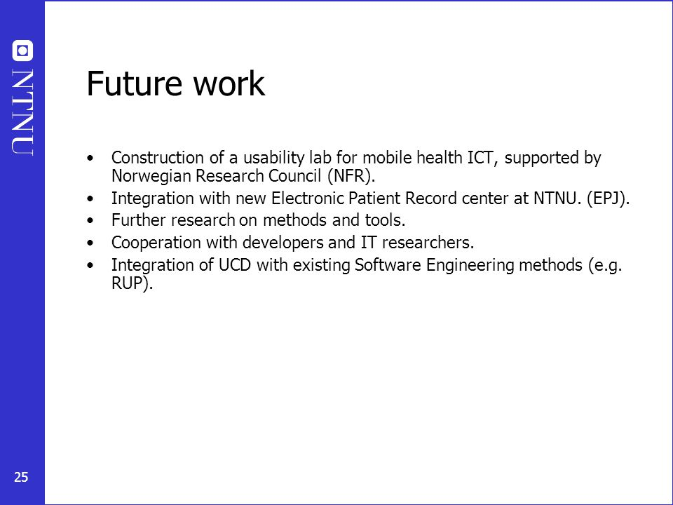 25 Future work Construction of a usability lab for mobile health ICT, supported by Norwegian Research Council (NFR). Integration with new Electronic P