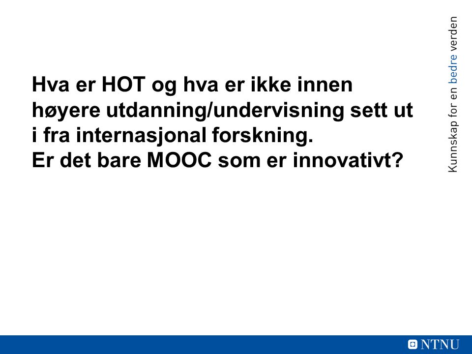 Hva er HOT og hva er ikke innen høyere utdanning/undervisning sett ut i fra internasjonal forskning.
