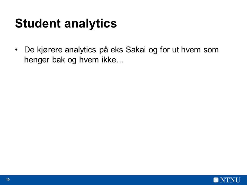 10 Student analytics De kjørere analytics på eks Sakai og for ut hvem som henger bak og hvem ikke…