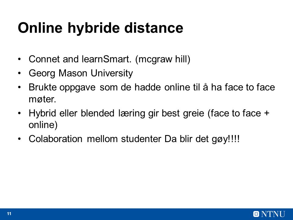 11 Online hybride distance Connet and learnSmart. (mcgraw hill) Georg Mason University Brukte oppgave som de hadde online til å ha face to face møter.