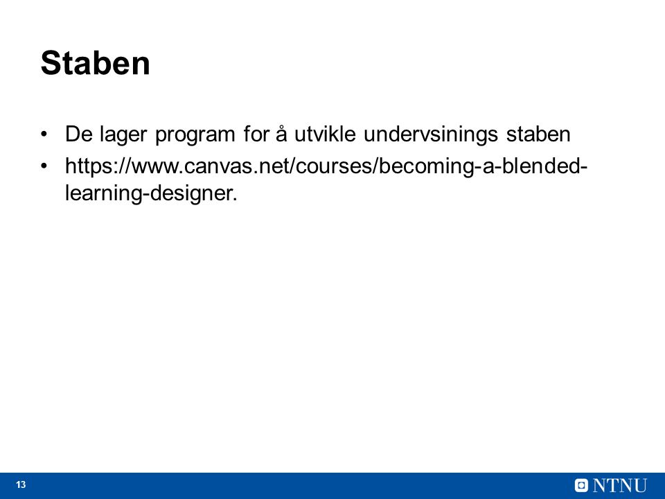 13 Staben De lager program for å utvikle undervsinings staben https://www.canvas.net/courses/becoming-a-blended- learning-designer.