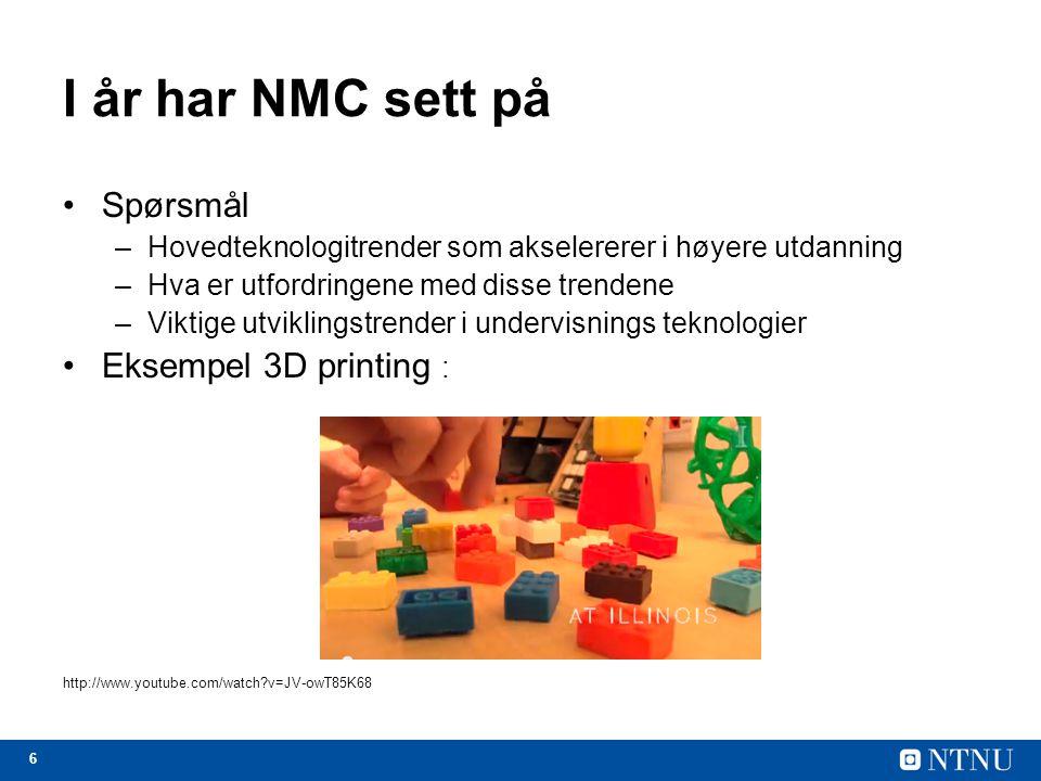 6 I år har NMC sett på Spørsmål –Hovedteknologitrender som akselererer i høyere utdanning –Hva er utfordringene med disse trendene –Viktige utviklingstrender i undervisnings teknologier Eksempel 3D printing : http://www.youtube.com/watch v=JV-owT85K68