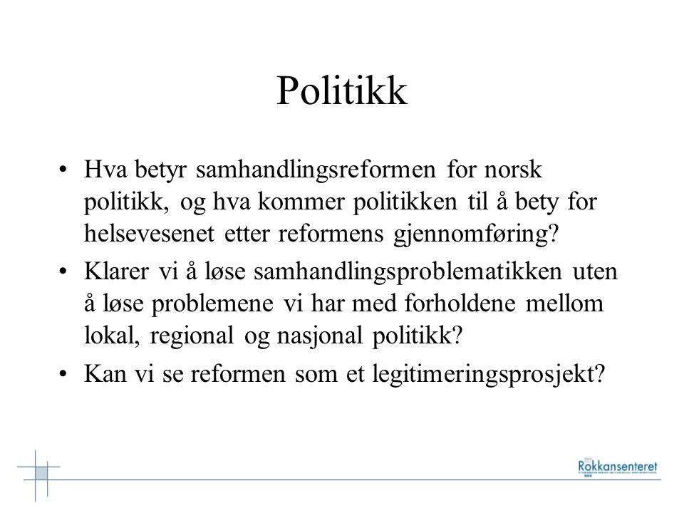 Politikk Hva betyr samhandlingsreformen for norsk politikk, og hva kommer politikken til å bety for helsevesenet etter reformens gjennomføring? Klarer